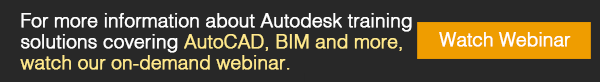 For more information about Autodesk training solutions covering AutoCAD, BIM and more, watch our on-demand webinar.